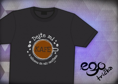 EGO tričko Dejte mi kafe a nikomu se nic nestane